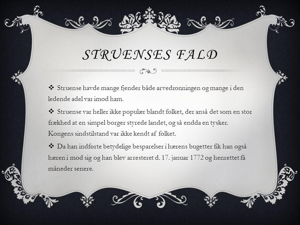STRUENSES FALD  Struense havde mange fjender både arvedronningen og mange i den ledende adel var imod ham.