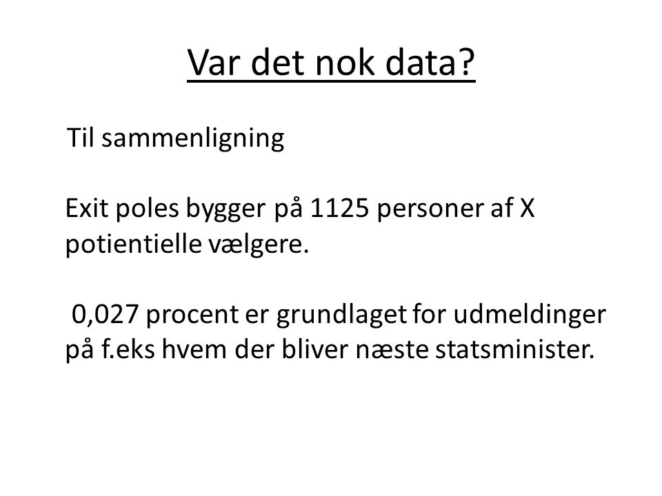Var det nok data? Til sammenligning Exit poles bygger på 1125 personer af X potientielle vælgere. 0,027 procent er grundlaget for udmeldinger på f.eks