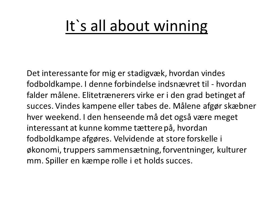 It`s all about winning Det interessante for mig er stadigvæk, hvordan vindes fodboldkampe. I denne forbindelse indsnævret til - hvordan falder målene.