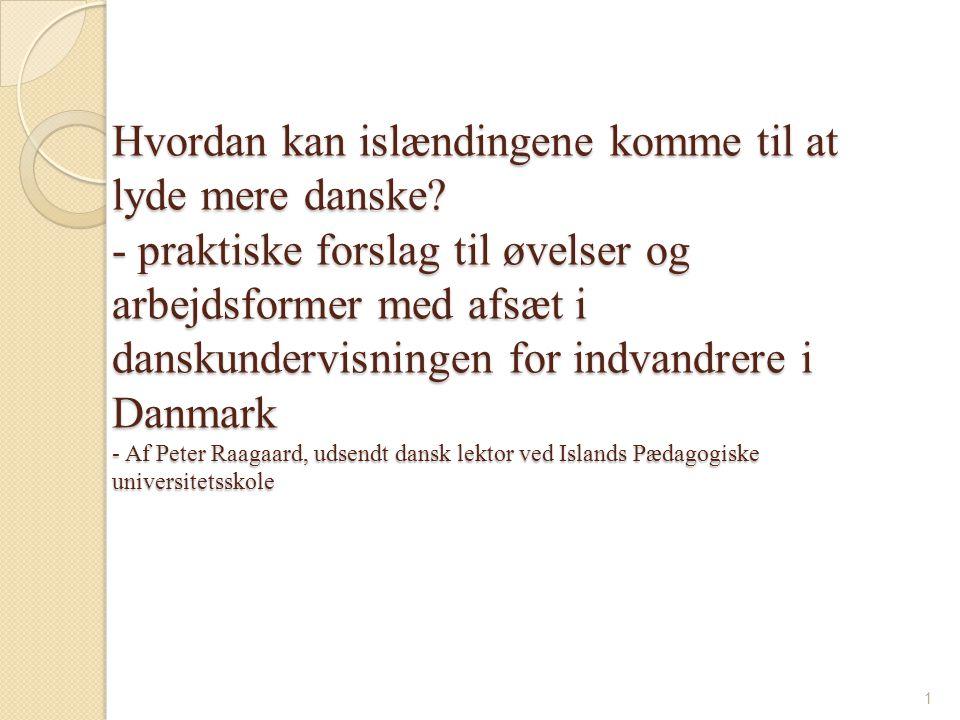 Oplægget handler om følgende:  De vigtigste forskelle mellem dansk og islandsk udtale, og en beskrivelse af nogle de problemer det kan give  Forslag til udtaleundervisning i grundskolen hentet fra undervisningen i dansk som andetsprog  Introduktion af nogle af de materialer, der anvendes i udtaleundervisningen  Idéer til et undervisningsforløb for grundskolen 2