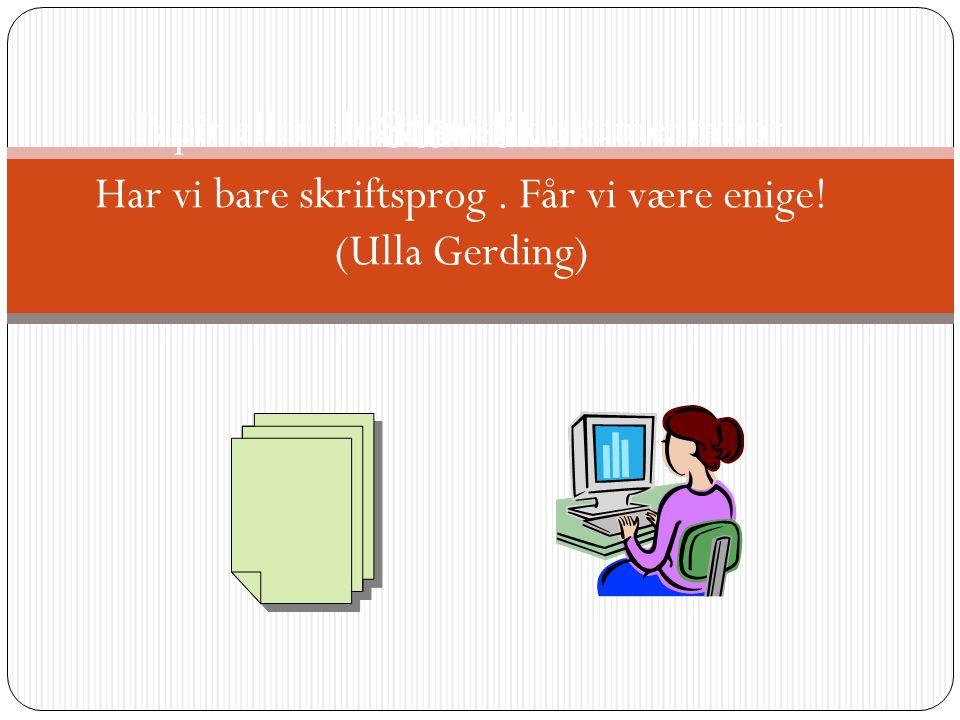 Stav til…. Papir eller elektronisk dokumentation Har vi bare skriftsprog. Får vi være enige! (Ulla Gerding)