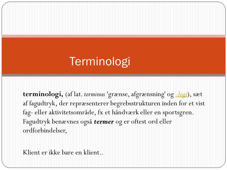termer terminologi, (af lat. terminus 'grænse, afgrænsning' og -logi), sæt af fagudtryk, der repræsenterer begrebsstrukturen inden for et vist fag- el