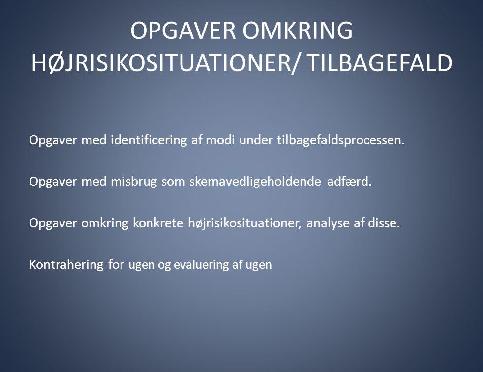 OPGAVER OMKRING HØJRISIKOSITUATIONER/ TILBAGEFALD Opgaver med identificering af modi under tilbagefaldsprocessen. Opgaver med misbrug som skemavedlige