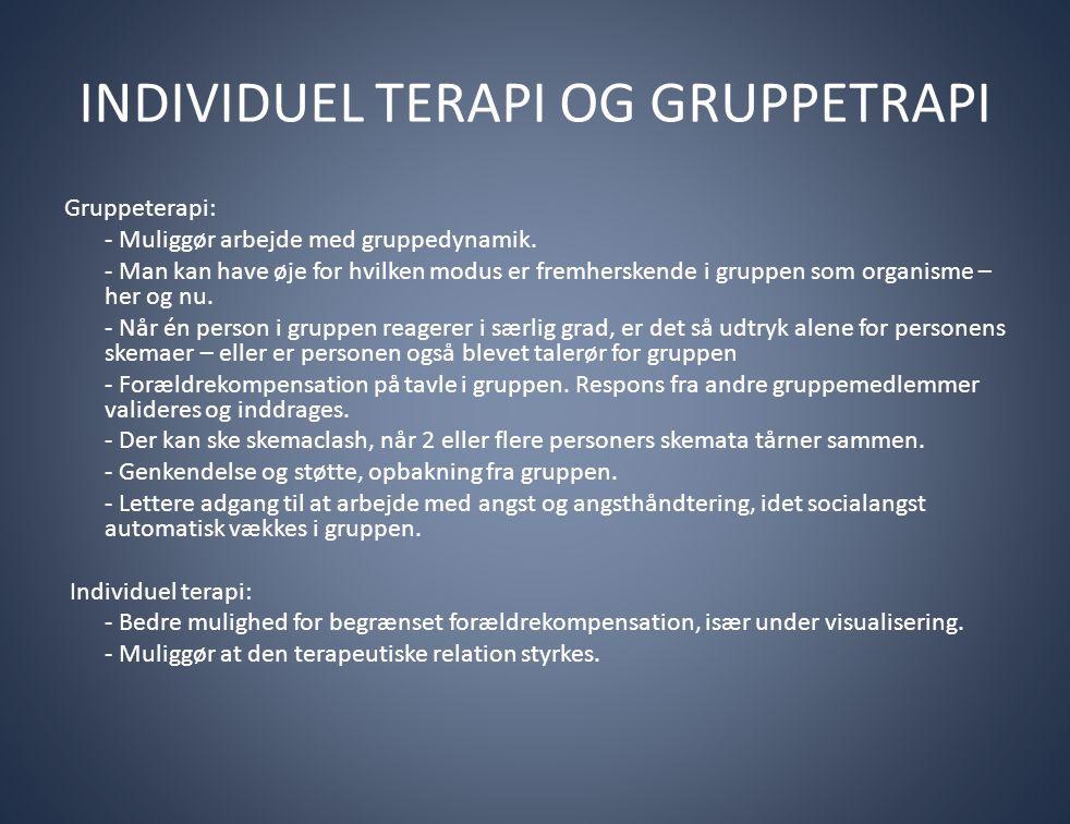 INDIVIDUEL TERAPI OG GRUPPETRAPI Gruppeterapi: - Muliggør arbejde med gruppedynamik. - Man kan have øje for hvilken modus er fremherskende i gruppen s