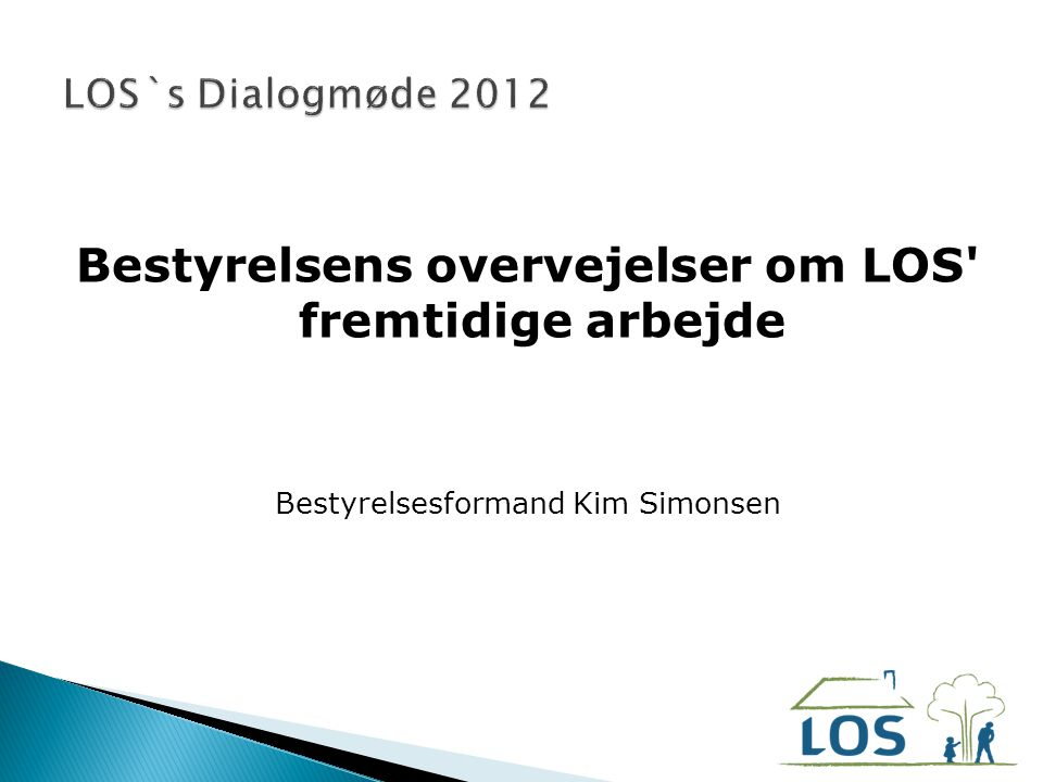 Bestyrelsens overvejelser om LOS fremtidige arbejde Bestyrelsesformand Kim Simonsen