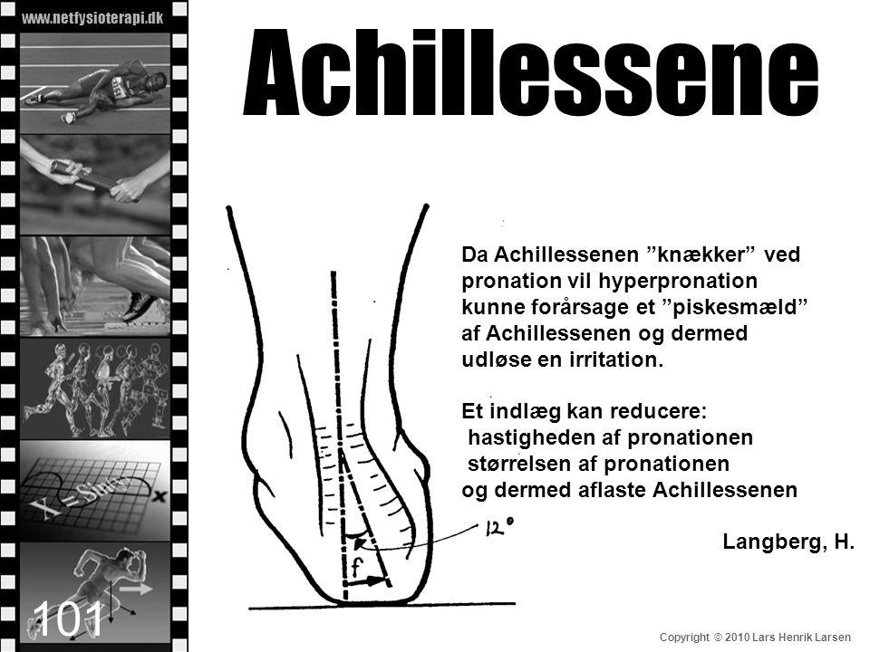 "www.netfysioterapi.dk Copyright © 2010 Lars Henrik Larsen Da Achillessenen ""knækker"" ved pronation vil hyperpronation kunne forårsage et ""piskesmæld"""