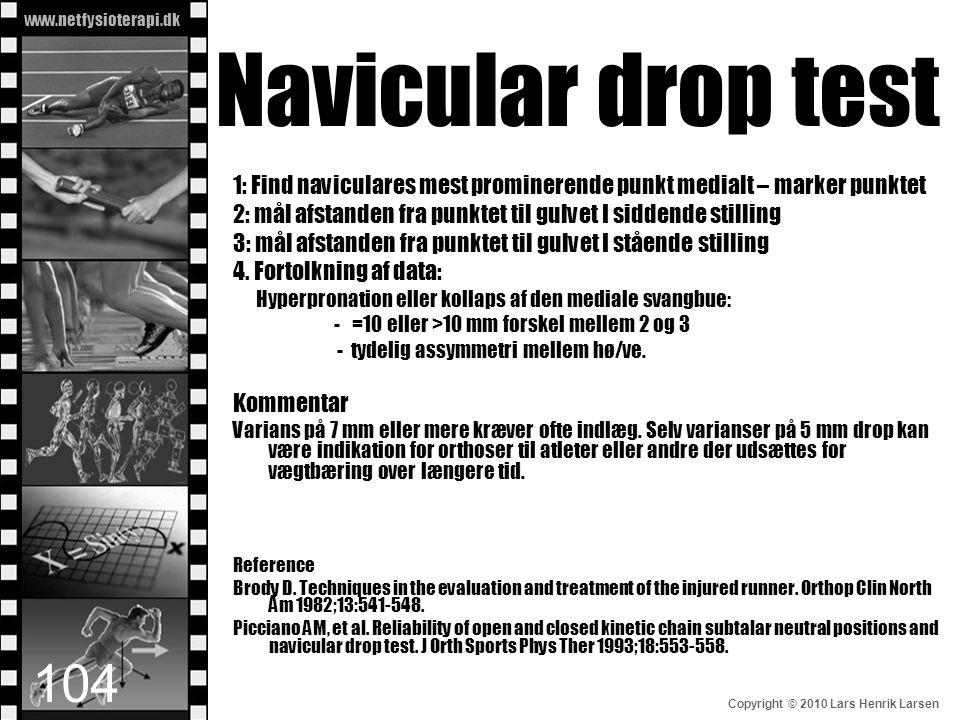 www.netfysioterapi.dk Copyright © 2010 Lars Henrik Larsen Navicular drop test 1: Find naviculares mest prominerende punkt medialt – marker punktet 2: