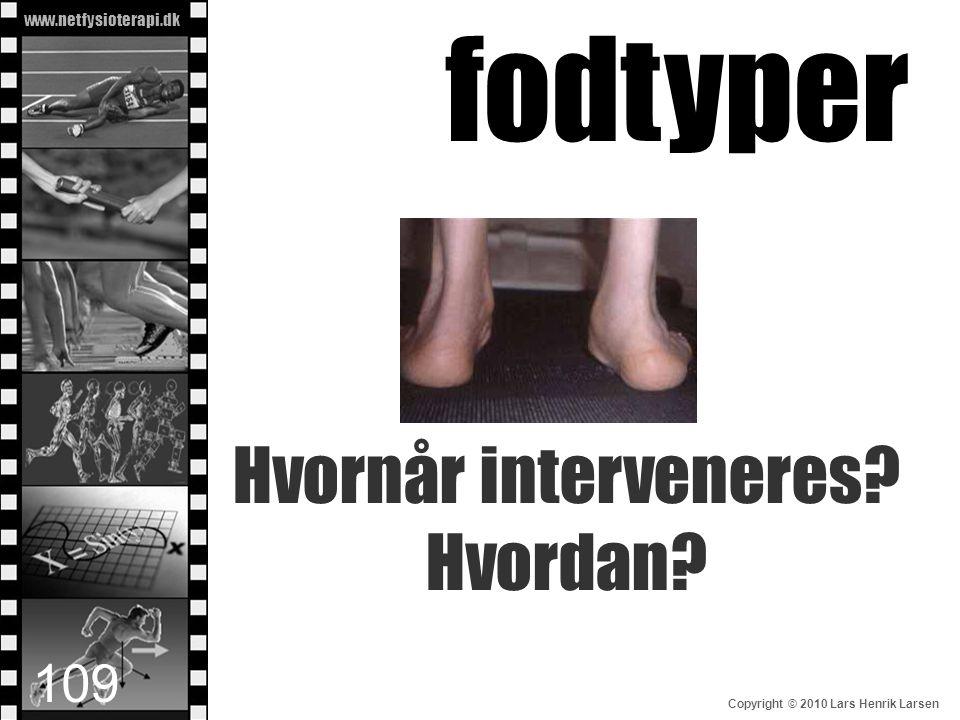 www.netfysioterapi.dk Copyright © 2010 Lars Henrik Larsen fodtyper Hvornår interveneres? Hvordan? 109