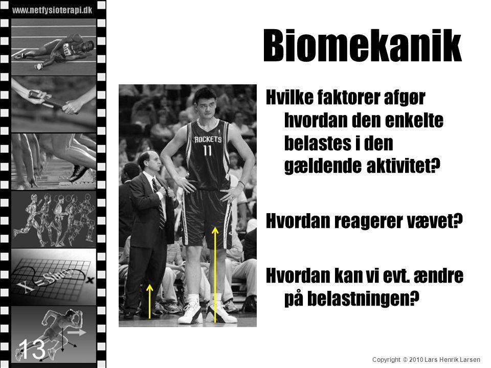 www.netfysioterapi.dk Copyright © 2010 Lars Henrik Larsen Biomekanik 13 Hvilke faktorer afgør hvordan den enkelte belastes i den gældende aktivitet? H