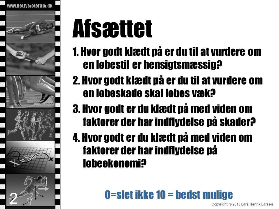 www.netfysioterapi.dk Copyright © 2010 Lars Henrik Larsen Afsættet 1. Hvor godt klædt på er du til at vurdere om en løbestil er hensigtsmæssig? 2. Hvo