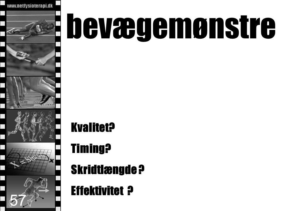 www.netfysioterapi.dk Copyright © 2010 Lars Henrik Larsen bevægemønstre Kvalitet? Timing? Skridtlængde ? Effektivitet ? 57