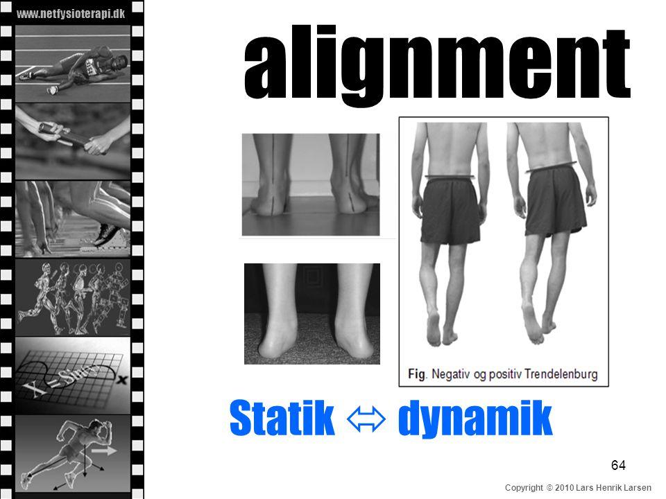 www.netfysioterapi.dk Copyright © 2010 Lars Henrik Larsen alignment Statik  dynamik 64
