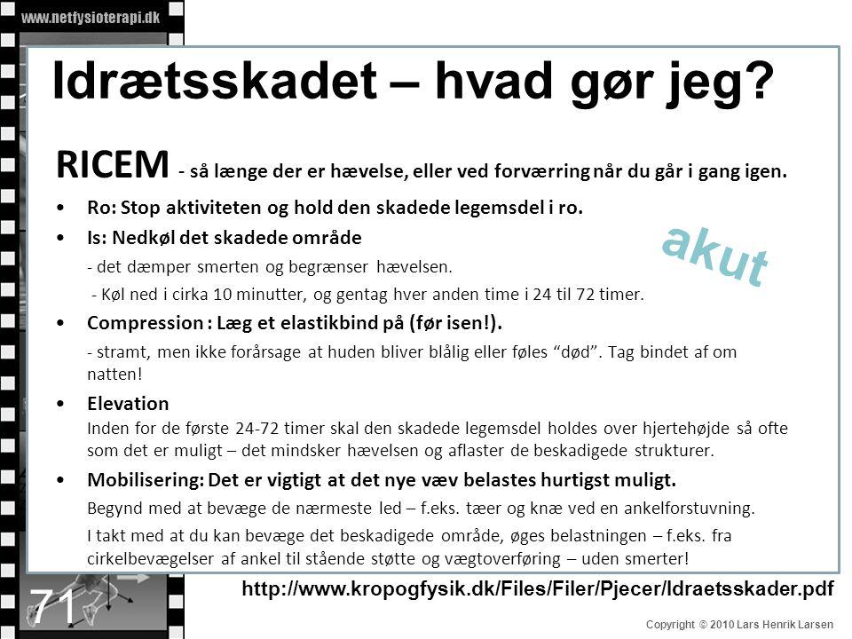 www.netfysioterapi.dk Copyright © 2010 Lars Henrik Larsen Idrætsskadet – hvad gør jeg? RICEM - så længe der er hævelse, eller ved forværring når du gå