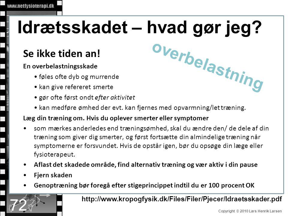 www.netfysioterapi.dk Copyright © 2010 Lars Henrik Larsen Idrætsskadet – hvad gør jeg? Se ikke tiden an! En overbelastningsskade • føles ofte dyb og m