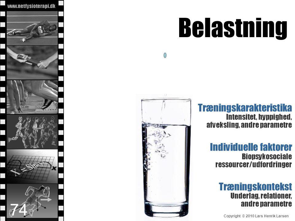 www.netfysioterapi.dk Copyright © 2010 Lars Henrik Larsen Belastning Træningskarakteristika Intensitet, hyppighed, afveksling, andre parametre Individ