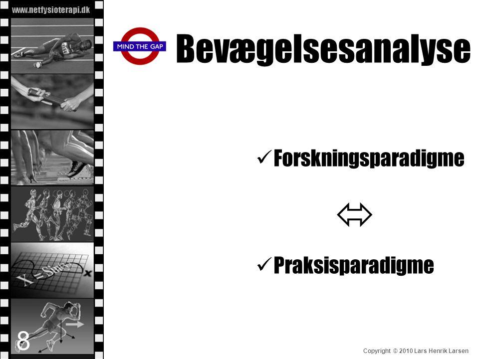 www.netfysioterapi.dk Copyright © 2010 Lars Henrik Larsen Bevægelsesanalyse  Forskningsparadigme   Praksisparadigme 8