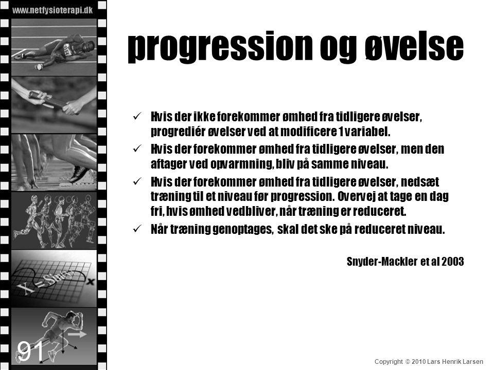 www.netfysioterapi.dk Copyright © 2010 Lars Henrik Larsen progression og øvelse  Hvis der ikke forekommer ømhed fra tidligere øvelser, progrediér øve