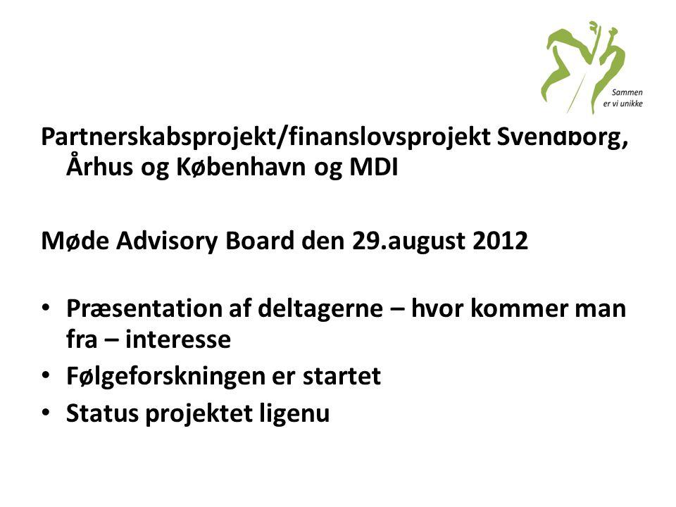 Partnerskabsprojekt/finanslovsprojekt Svendborg, Århus og København og MDI Møde Advisory Board den 29.august 2012 • Præsentation af deltagerne – hvor