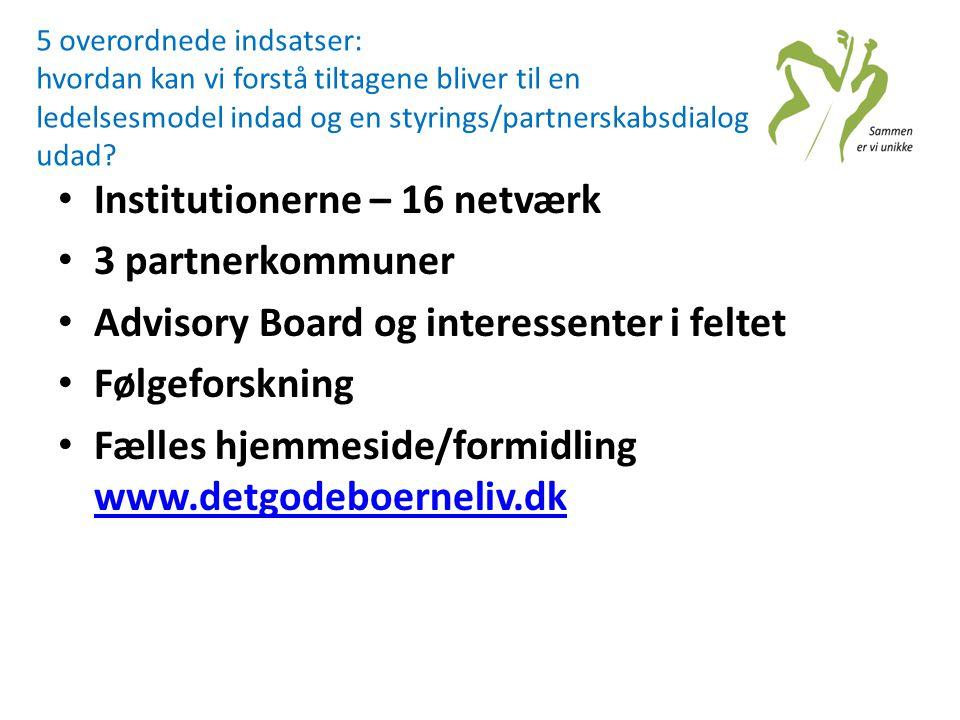 • Institutionerne – 16 netværk • 3 partnerkommuner • Advisory Board og interessenter i feltet • Følgeforskning • Fælles hjemmeside/formidling www.detg