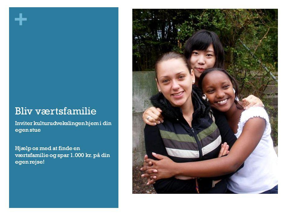 + Bliv værtsfamilie Inviter kulturudvekslingen hjem i din egen stue Hjælp os med at finde en værtsfamilie og spar 1.000 kr.