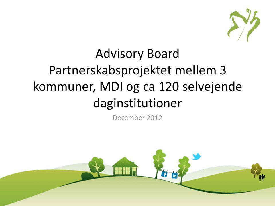 Advisory Board Partnerskabsprojektet mellem 3 kommuner, MDI og ca 120 selvejende daginstitutioner December 2012