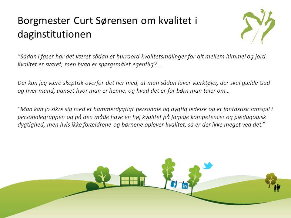 """Borgmester Curt Sørensen om kvalitet i daginstitutionen """"Sådan i faser har det været sådan et hurraord kvalitetsmålinger for alt mellem himmel og jord"""