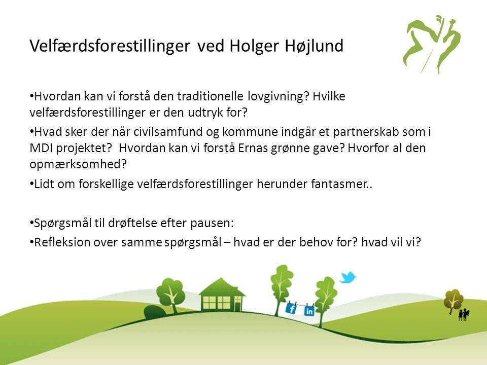 Velfærdsforestillinger ved Holger Højlund • Hvordan kan vi forstå den traditionelle lovgivning? Hvilke velfærdsforestillinger er den udtryk for? • Hva