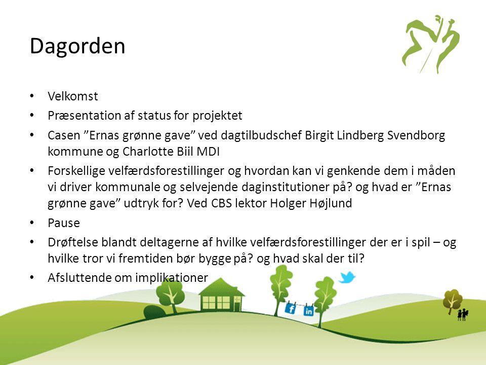 """Dagorden • Velkomst • Præsentation af status for projektet • Casen """"Ernas grønne gave"""" ved dagtilbudschef Birgit Lindberg Svendborg kommune og Charlot"""