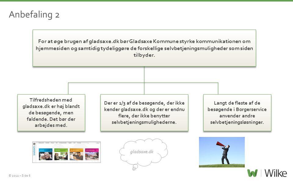 © 2012 – Side 6 Anbefaling 2 For at øge brugen af gladsaxe.dk bør Gladsaxe Kommune styrke kommunikationen om hjemmesiden og samtidig tydeliggøre de forskellige selvbetjeningsmuligheder som siden tilbyder.