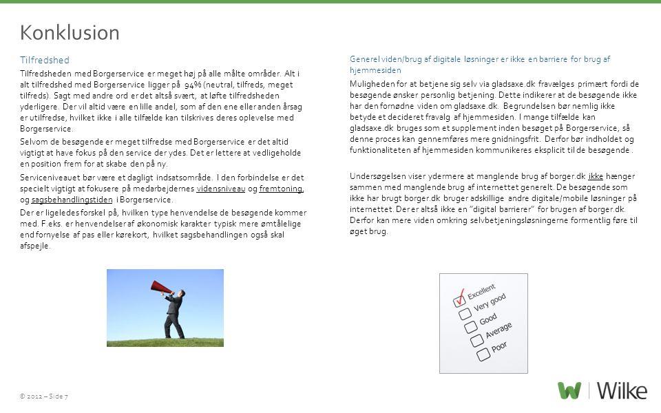 © 2012 – Side 7 Konklusion Tilfredshed Tilfredsheden med Borgerservice er meget høj på alle målte områder. Alt i alt tilfredshed med Borgerservice lig