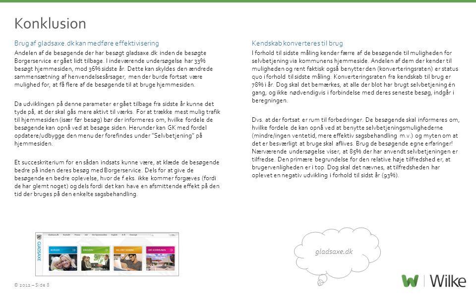 © 2012 – Side 8 Konklusion Brug af gladsaxe.dk kan medføre effektivisering Andelen af de besøgende der har besøgt gladsaxe.dk inden de besøgte Borgerservice er gået lidt tilbage.