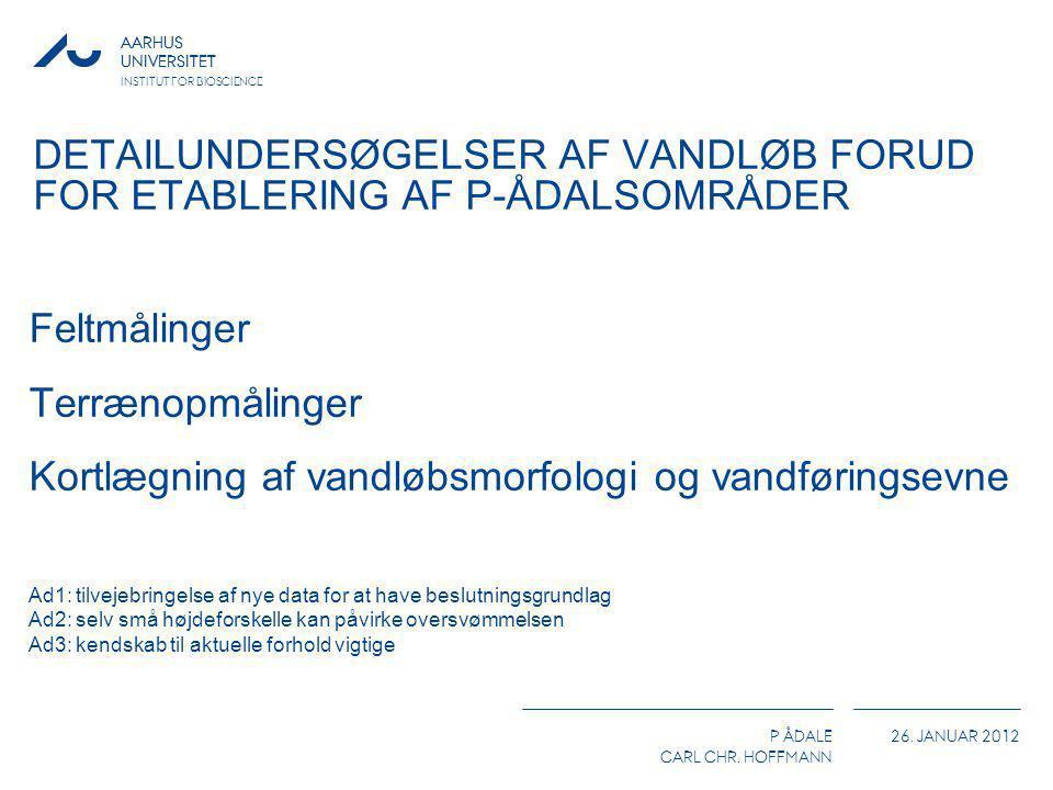 AARHUS UNIVERSITET P ÅDALE CARL CHR. HOFFMANN 26. JANUAR 2012 AARHUS UNIVERSITET INSTITUT FOR BIOSCIENCE DETAILUNDERSØGELSER AF VANDLØB FORUD FOR ETAB