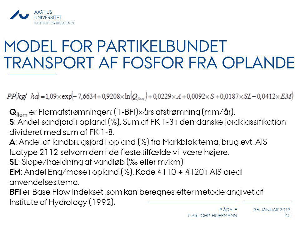AARHUS UNIVERSITET P ÅDALE CARL CHR. HOFFMANN 26. JANUAR 2012 AARHUS UNIVERSITET INSTITUT FOR BIOSCIENCE MODEL FOR PARTIKELBUNDET TRANSPORT AF FOSFOR