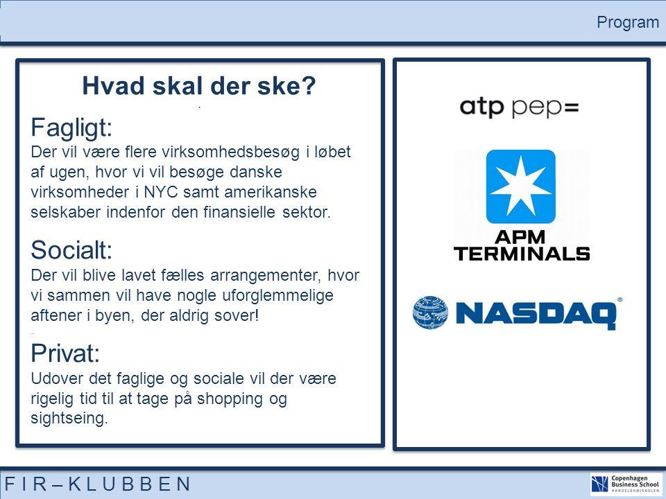 5 F I R – K L U B B E N Program Hvad skal der ske?. Fagligt: Der vil være flere virksomhedsbesøg i løbet af ugen, hvor vi vil besøge danske virksomhed