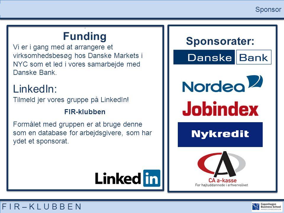 6 F I R – K L U B B E N Sponsor Sponsorater:. Funding Vi er i gang med at arrangere et virksomhedsbesøg hos Danske Markets i NYC som et led i vores sa
