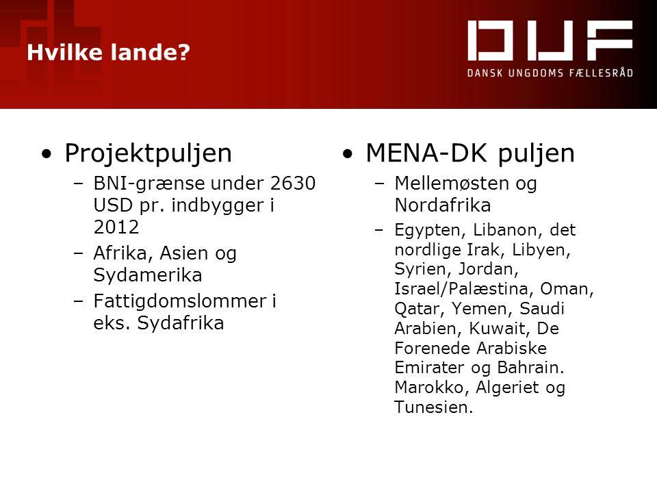 Hvilke lande? •Projektpuljen –BNI-grænse under 2630 USD pr. indbygger i 2012 –Afrika, Asien og Sydamerika –Fattigdomslommer i eks. Sydafrika •MENA-DK