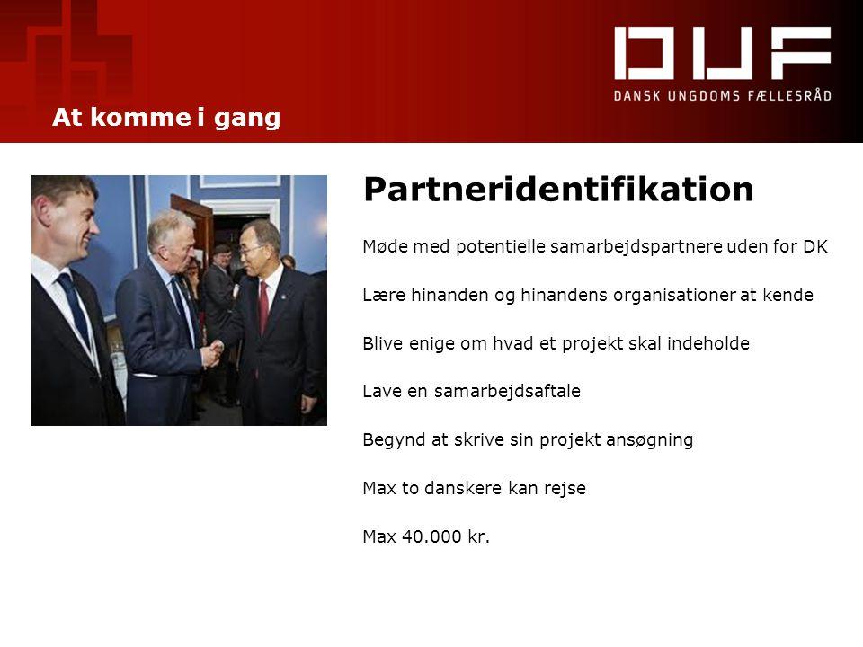 At komme i gang Partneridentifikation Møde med potentielle samarbejdspartnere uden for DK Lære hinanden og hinandens organisationer at kende Blive eni