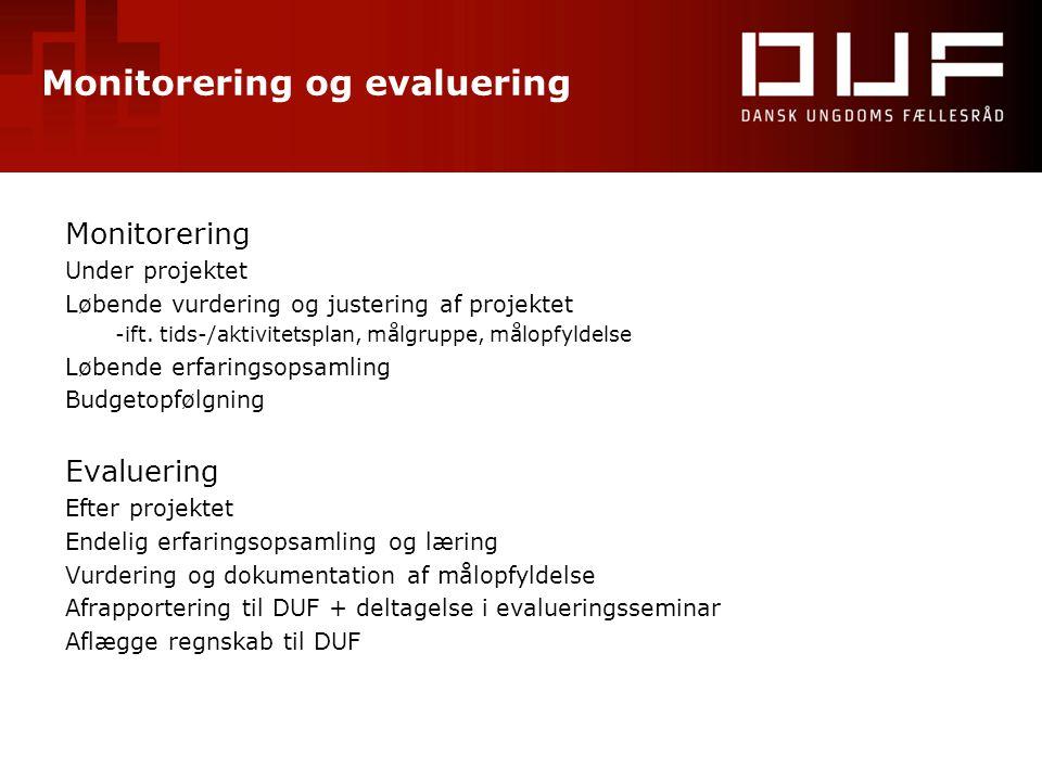 Monitorering og evaluering Monitorering Under projektet Løbende vurdering og justering af projektet -ift. tids-/aktivitetsplan, målgruppe, målopfyldel