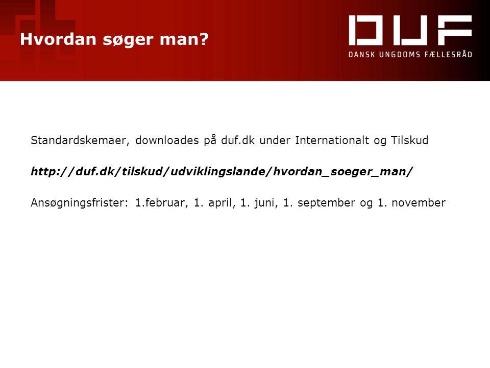 Hvordan søger man? Standardskemaer, downloades på duf.dk under Internationalt og Tilskud http://duf.dk/tilskud/udviklingslande/hvordan_soeger_man/ Ans