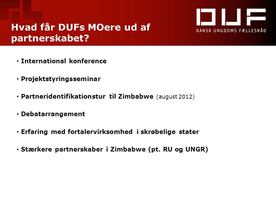 Hvad får DUFs MOere ud af partnerskabet? • International konference • Projektstyringsseminar • Partneridentifikationstur til Zimbabwe (august 2012) •