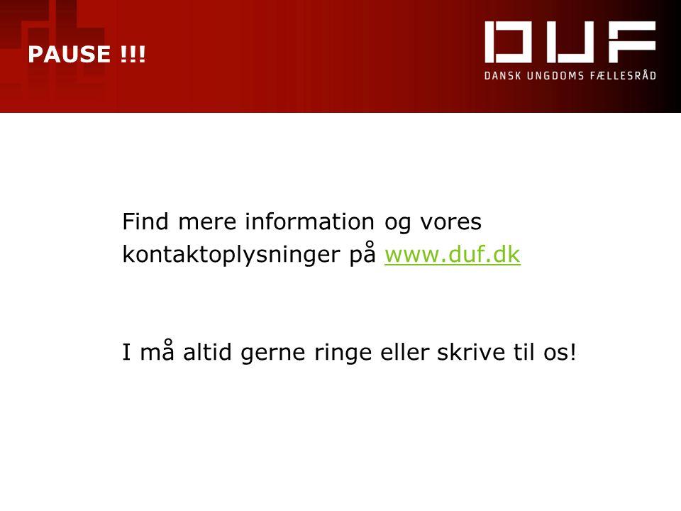 PAUSE !!! Find mere information og vores kontaktoplysninger på www.duf.dkwww.duf.dk I må altid gerne ringe eller skrive til os!