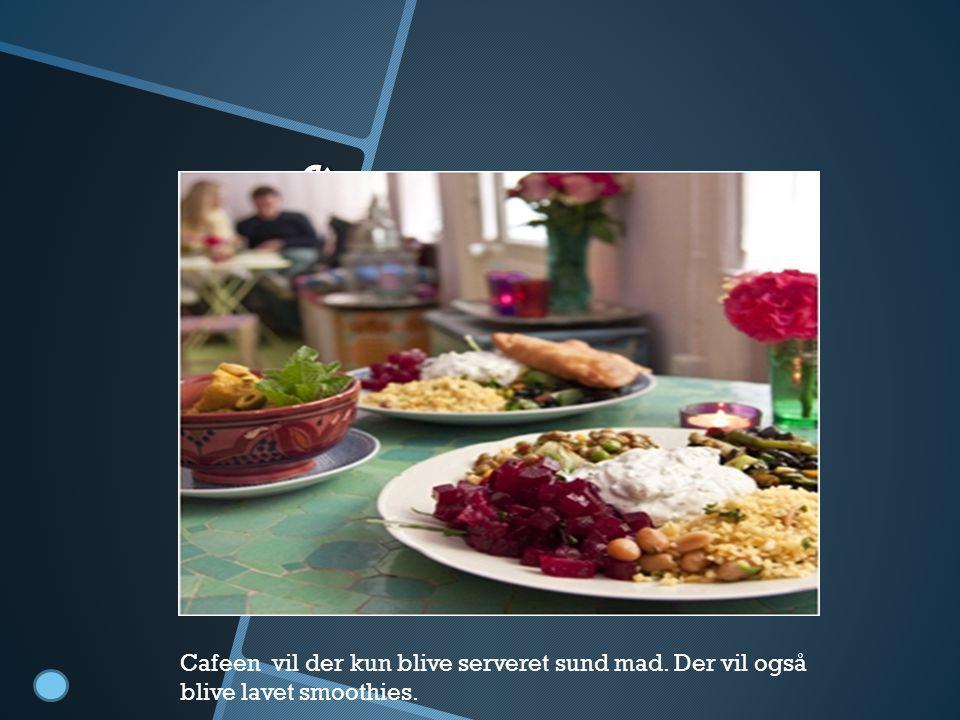 Cafe Cafeen vil der kun blive serveret sund mad. Der vil også blive lavet smoothies.