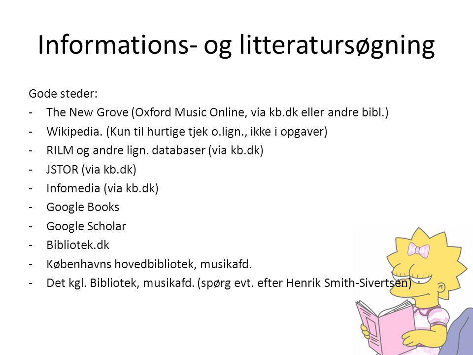 Informations- og litteratursøgning Gode steder: -The New Grove (Oxford Music Online, via kb.dk eller andre bibl.) -Wikipedia.