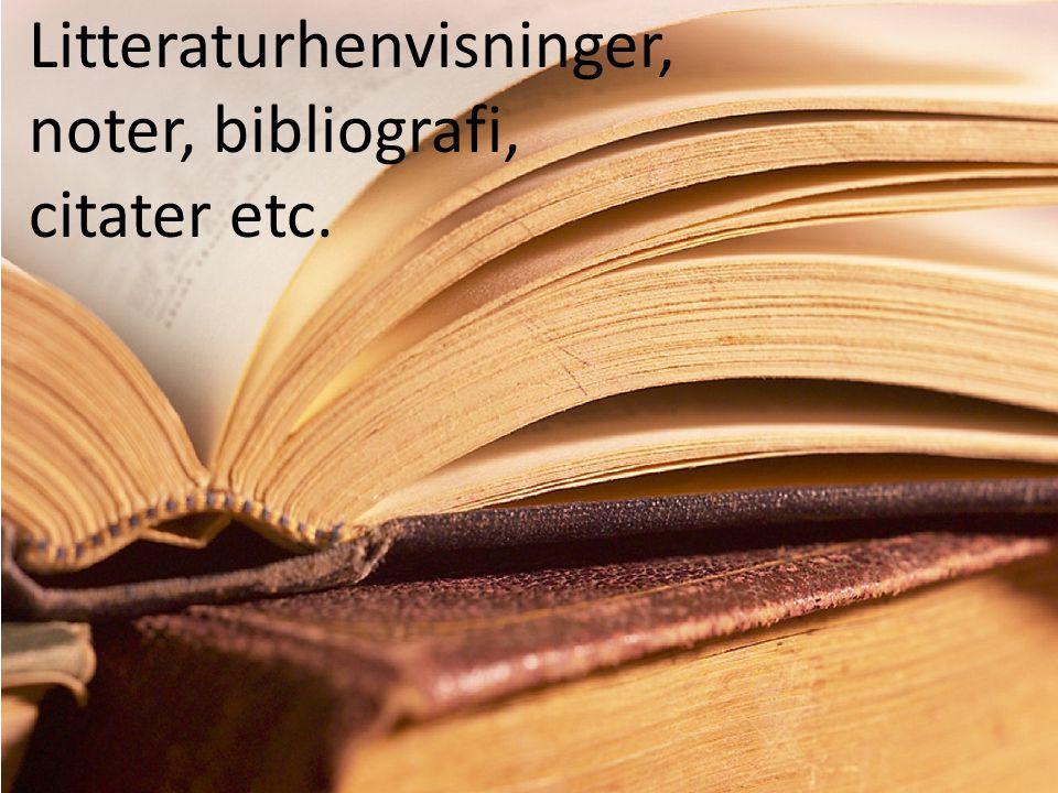 Litteraturhenvisninger, noter, bibliografi, citater etc.