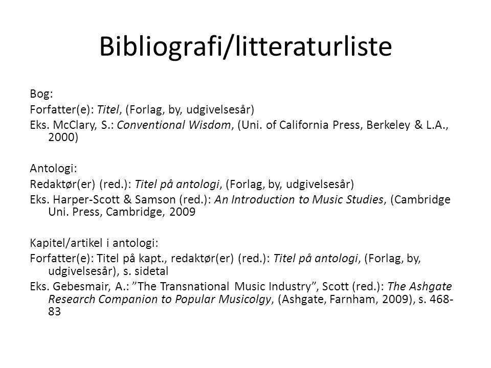 Bibliografi/litteraturliste Bog: Forfatter(e): Titel, (Forlag, by, udgivelsesår) Eks. McClary, S.: Conventional Wisdom, (Uni. of California Press, Ber