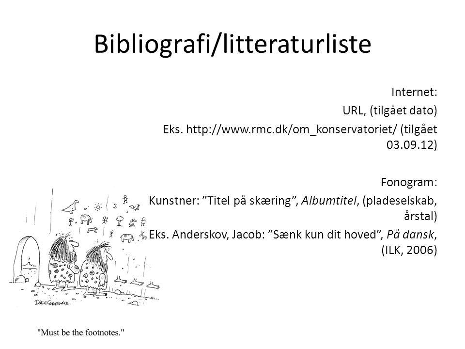 """Internet: URL, (tilgået dato) Eks. http://www.rmc.dk/om_konservatoriet/ (tilgået 03.09.12) Fonogram: Kunstner: """"Titel på skæring"""", Albumtitel, (plades"""