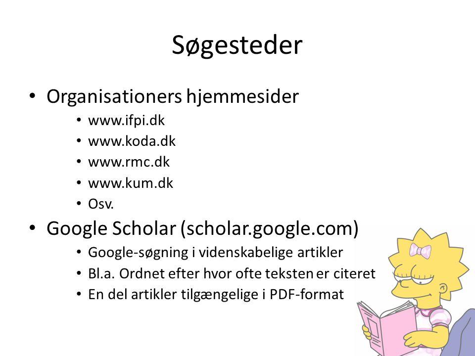 Søgesteder • Organisationers hjemmesider • www.ifpi.dk • www.koda.dk • www.rmc.dk • www.kum.dk • Osv. • Google Scholar (scholar.google.com) • Google-s