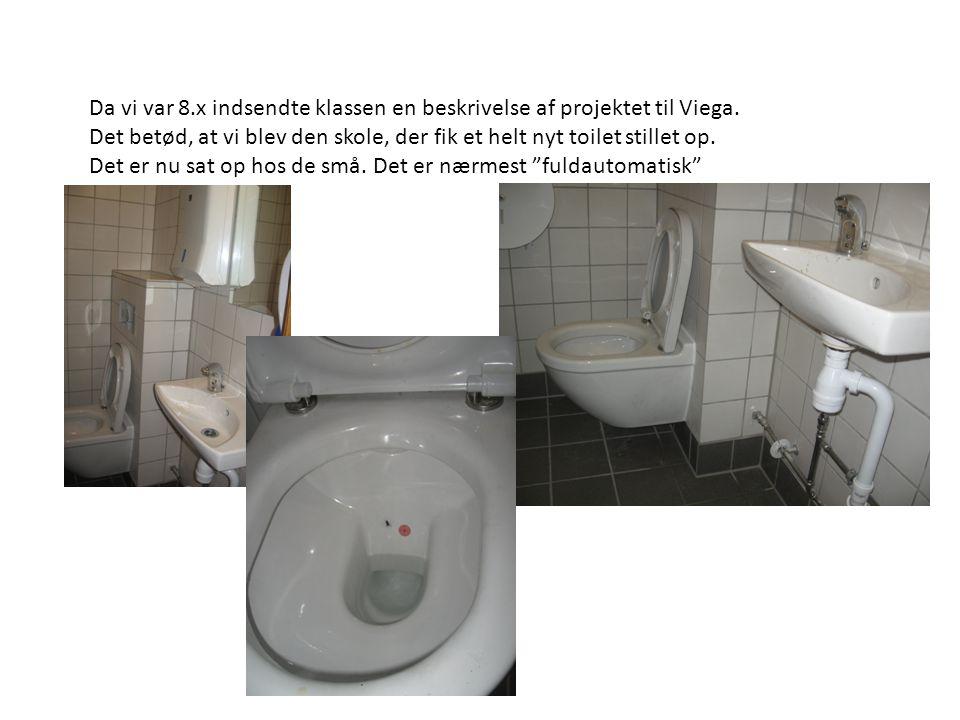 Da vi var 8.x indsendte klassen en beskrivelse af projektet til Viega. Det betød, at vi blev den skole, der fik et helt nyt toilet stillet op. Det er