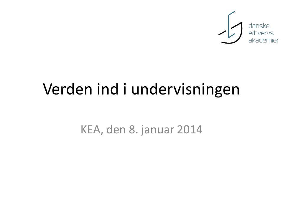 Verden ind i undervisningen KEA, den 8. januar 2014
