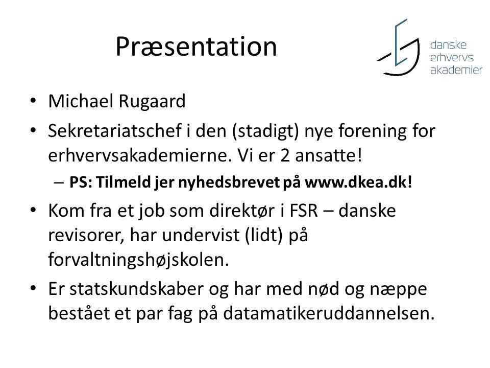 Præsentation • Michael Rugaard • Sekretariatschef i den (stadigt) nye forening for erhvervsakademierne.
